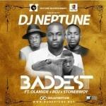 "DJ Neptune – ""Baddest"" ft. Olamide, StoneBwoy & BOJ (Prod. By Pheelz)"