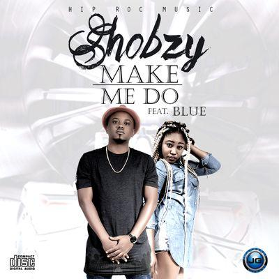 Shobzy - Make Me Do ft. Blue-ART