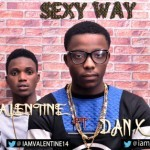"Valentine – ""Sexy Way"" ft. Dan X"