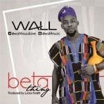 "Wall – ""Beta Thing"" + ""Igboro"" (Prod by Liciouskracit)"