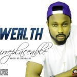 "Wealth – ""Irreplaceable"" (Prod by Chimbalin)"