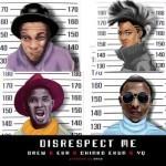 "Drew – ""Disrespect Me (Remix) ft. Eva, Chinko Ekun & YQ"