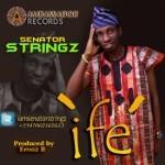 "Senator Stringz – ""Ife"" (Prod. By Eronz B)"