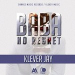 """VIDEO: Klever Jay – """"Baba No Regrets"""""""