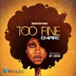 "Empire – ""Too Fine"" (Prod. By Jesse)"