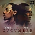 """B-Red – """"Cucumber"""" ft. Akon"""
