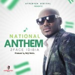 "2Face Idibia – ""National Anthem"" (Prod. By Bolji Beatz)"