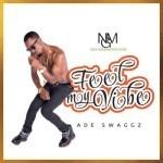 "VIDEO: Ade SwaGGz – ""Feel My Vibe"""