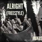 "Rukus – ""Alright"" (Freestyle)"