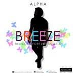 "Alpha – ""Breeze"" ft. Fortune Angelo"