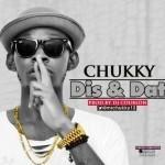 "Chukky – ""Dis & Dat"" (Prod by DJ Coublon)"