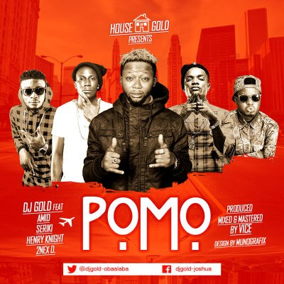 DJ Gold - Pomo ft. Seriki, Henry Knight, Amid, & 2Nex D-ART