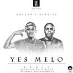 "Dotman – ""Yes Melo"" (Remix) ft. Olamide"