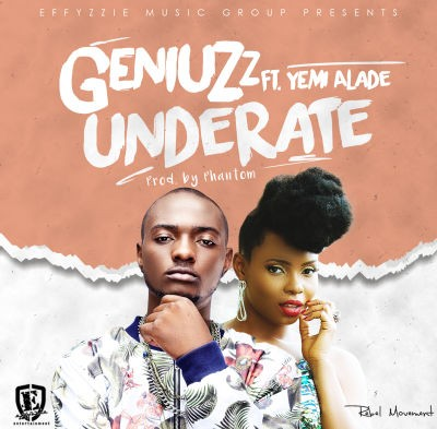 Geniuzz - Underate ft. Yemi Alade-ART