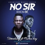 "Stonebwoy – ""No Sir"" (Remix) ft. Burna Boy (Prod. By Beatz Dakay)"
