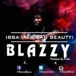 "Blazzy – ""Ibba"" (African Beauty)"