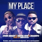 "Owen Bright – ""My Place"" ft. Oritse Femi, Magnito"