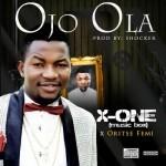 "X-One – ""Ojo Ola"" ft. Oritse Femi"
