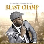 "Blast Champ – ""Nwayor"" (Prod. By Major Bangz)"