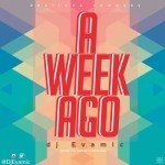 "DJ Evamic – ""A Week Ago"" (Prod By Benie Macaulay)"