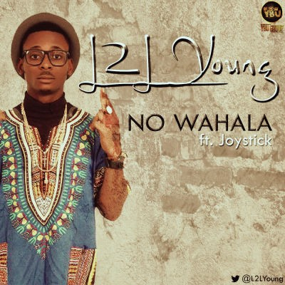 L2L Young ft. Joystick - NO WAHALA Artwork (2)