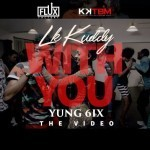 "VIDEO: LK Kuddy – ""With You"" ft. Yung6ix"