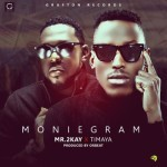"PREMIERE: Mr 2kay – ""Moniegram"" ft. Timaya (Prod by Orbeat)"