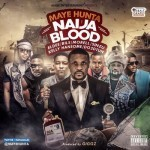"Maye Hunta – ""Naija Blood"" ft. Eldee, Bils, Morell, Sinzu, Kelly Hansome & Do2dtun (Prod. By Giggz)"