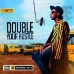"Orezi – ""Double Your Hustle"""