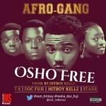 "Afro Gang – ""Osho Free"" ft. T.K, Doc Fuji, Hitboy Kelly, Starr"