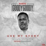 "Pasto Goody Goody – ""Use My Story"""