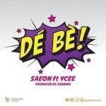 "Saeon – ""Dé Bè"" ft. Ycee (Prod. by Jahbwai)"