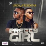 "Leroy X Solidstar – ""Pretty Girl"" (Prod. By Kukbeat)"