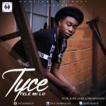 "Tyce – ""Tele Mi Lo"" (Prod. By Tyce & Fiokee)"