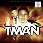 "Tman – ""Kilo"" ft. Oriste Femi + ""Ileke"""