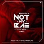 "Tomi Thomas – ""Not My Bae"" ft. Santi"