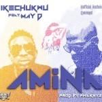 """Ikechukwu – """"Amina"""" ft. May D (Prod. By Philkeyz)"""