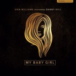 "Vika Williams – ""My Baby Girl"" ft. Danny Kull"