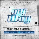 "D'Tunes – ""My Way"" ft. D-O & BadboyAce"