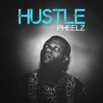 "Pheelz – ""Hustle"""
