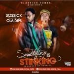 "Sossick – ""Something Is Stinking"" ft. Ola Dips"