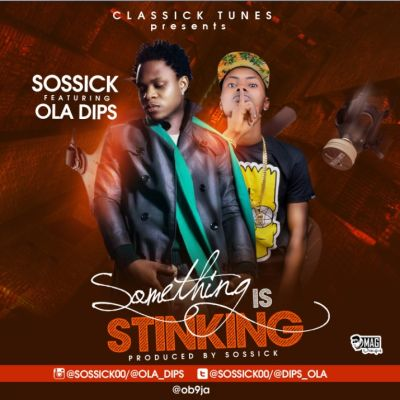Sossick Who Added A Year To His Age Recently Is Here With A New Track Titled Something Is Stinking Prod By Sossick Himself He Features Ola Dips On