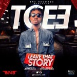 "T.C Dope – ""Leave That Story"""