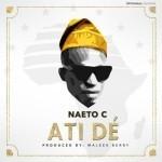 "Naeto C – ""Ati De"" (Prod. By Maleek Berry)"