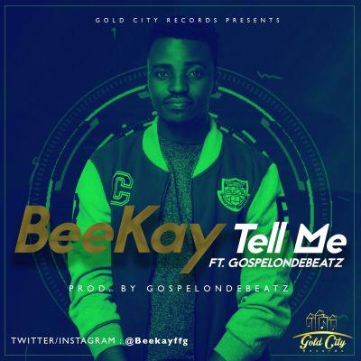 BeeKay - Tell Me ft. GospelOnDeBeatz-ART
