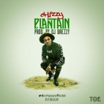 "Chizzy – ""Plantain"" (Prod by DJ Breezy)"