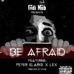 "Gidimob – ""Be Afraid"" f. Peter Clarke & Lex (Prod. by Echo)"