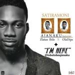 "Ajanaku – ""Satiramoni"" ft. Ola Dips, Zlatan Ibile + ""I'm Here"""