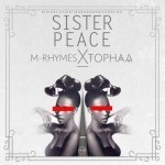 "M-Rhymes x Tophaa – ""Sister Peace"""
