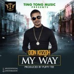 "Don Kizzoh – ""My Way"" (Prod. By Puffy Tee)"
